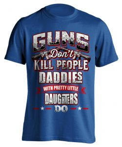 Guns Don't Kill People Daddie's Do T-Shirt
