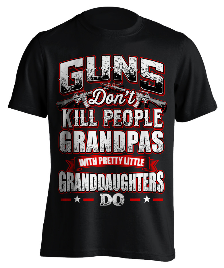 Guns Don't Kill People Grandpa's Do T-Shirt