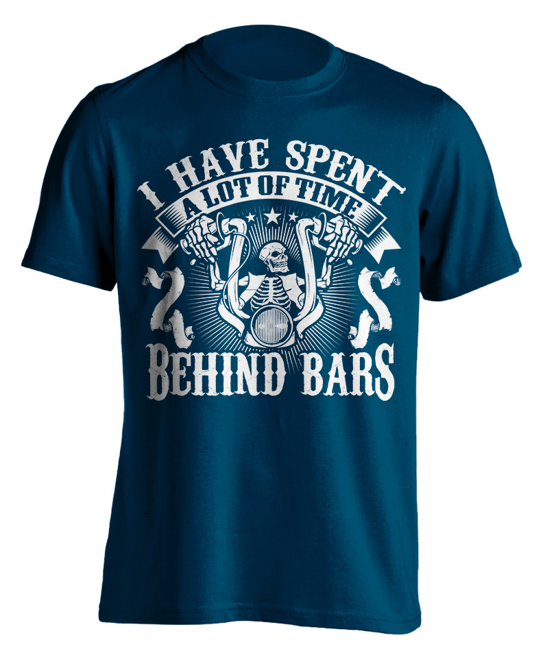 Biker T-Shirt- I Have Spent A Lot Of Time Behind Bars