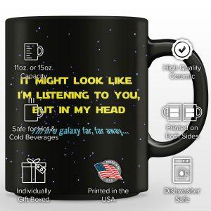 """It Might Look I'm Listening To You But In My Head I'm In A Galaxy Far, Far Away"" Mug"
