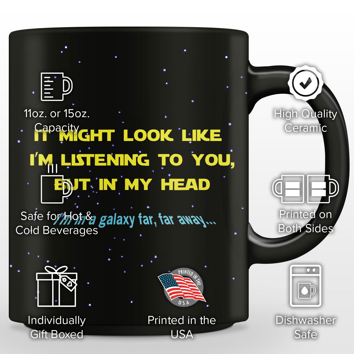 """It Might Look I'm Listening To You But In My Head I'm In A Galaxy Far, Far Away"" Mug"