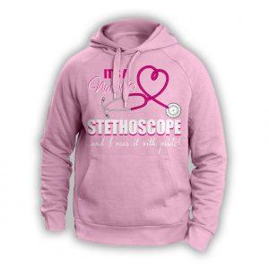 """It's A Nurse's Stethoscope..."" Hoodie"