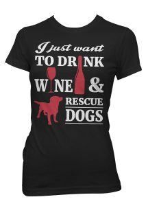 """""""I Just Want To Drink Wine And Rescue Dogs"""" T-Shirt"""