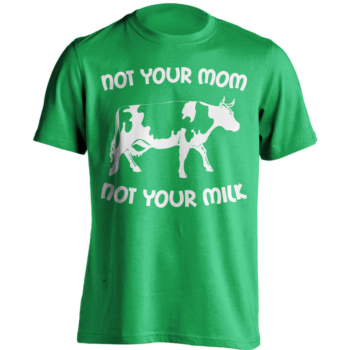 """""""Not Your Mom, Not Your Milk"""" T-Shirt"""
