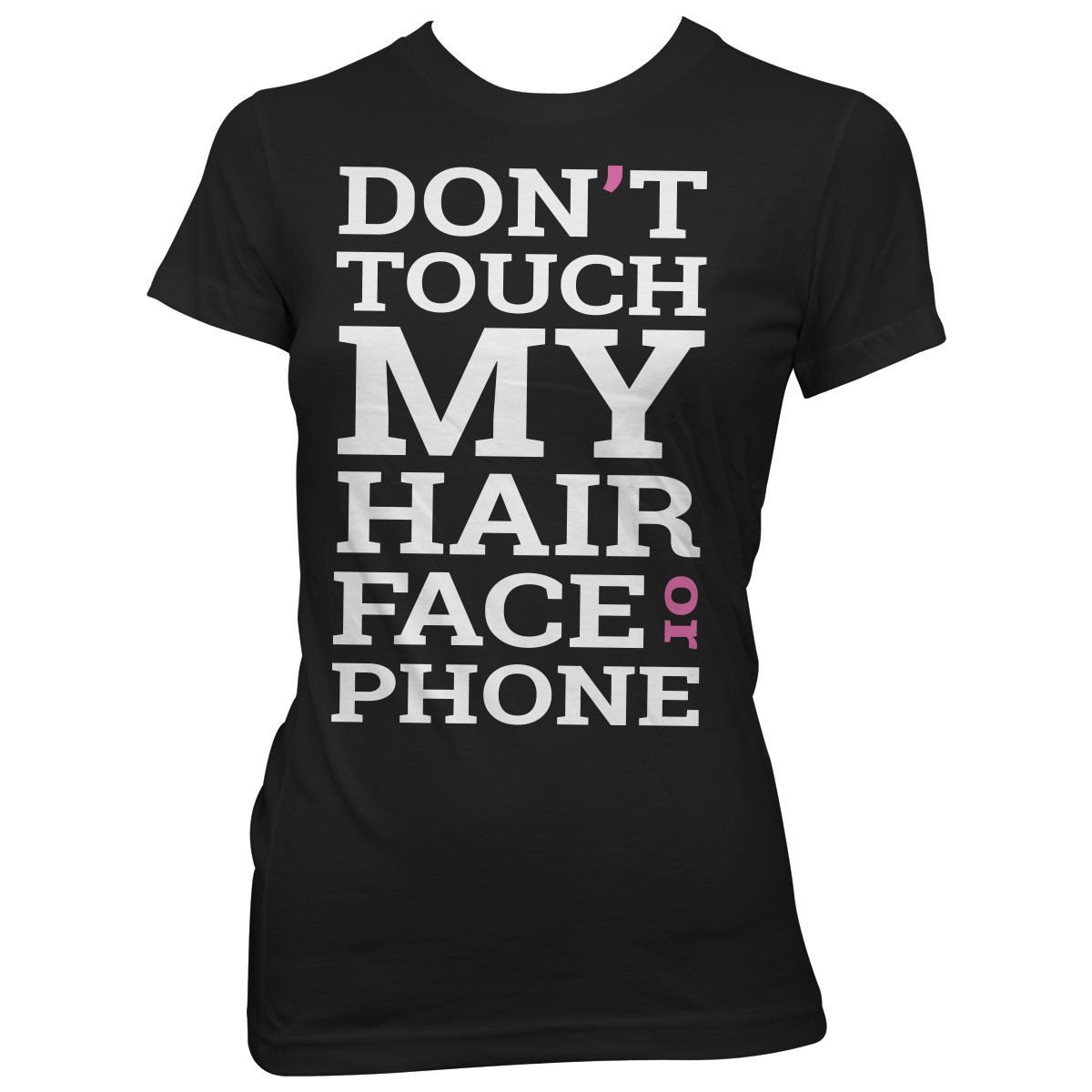 """Don't Touch My Hair, Face Or Phone"" T-Shirt"