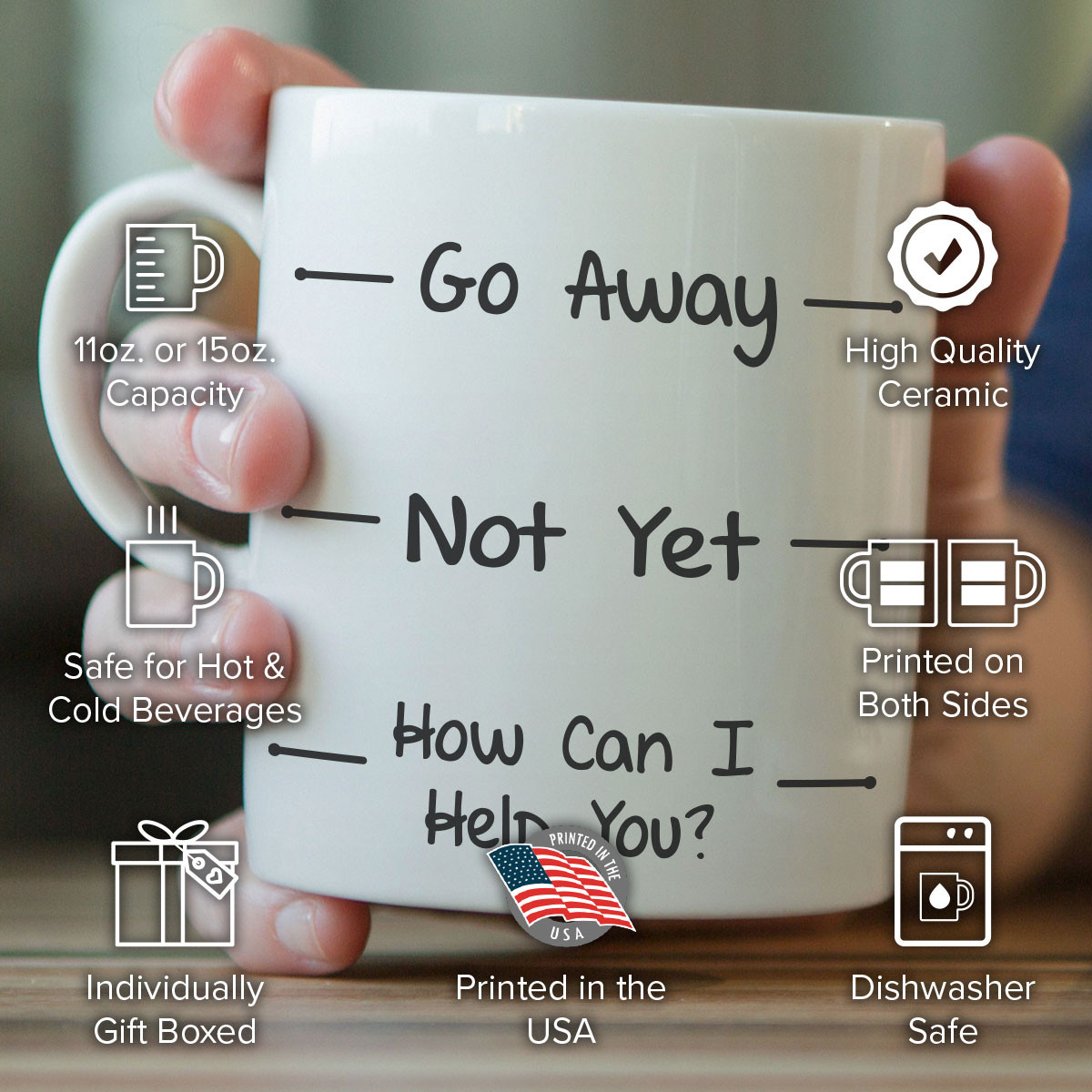 """""""Go Away, Not Yet, How Can I Help You"""" Funny Mug"""
