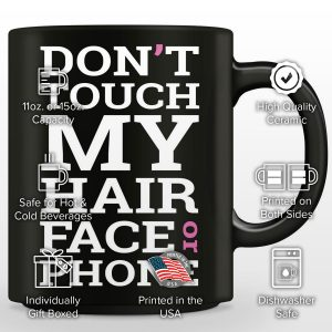 """""""Don't Touch My Hair, Face Or Phone"""" Mug"""