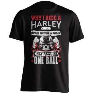 Why I Ride A Harley T-Shirt