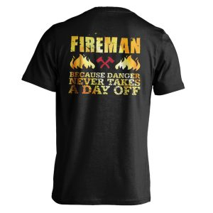 """Fireman Because Danger Never Takes A Day Off"" T-Shirt"