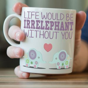 """Life Would Be Irrelephant Without You"" Elephant Mug"