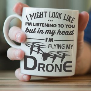 """I'm Might Look Like I'm Listening To You"" Drone Flying Mug"