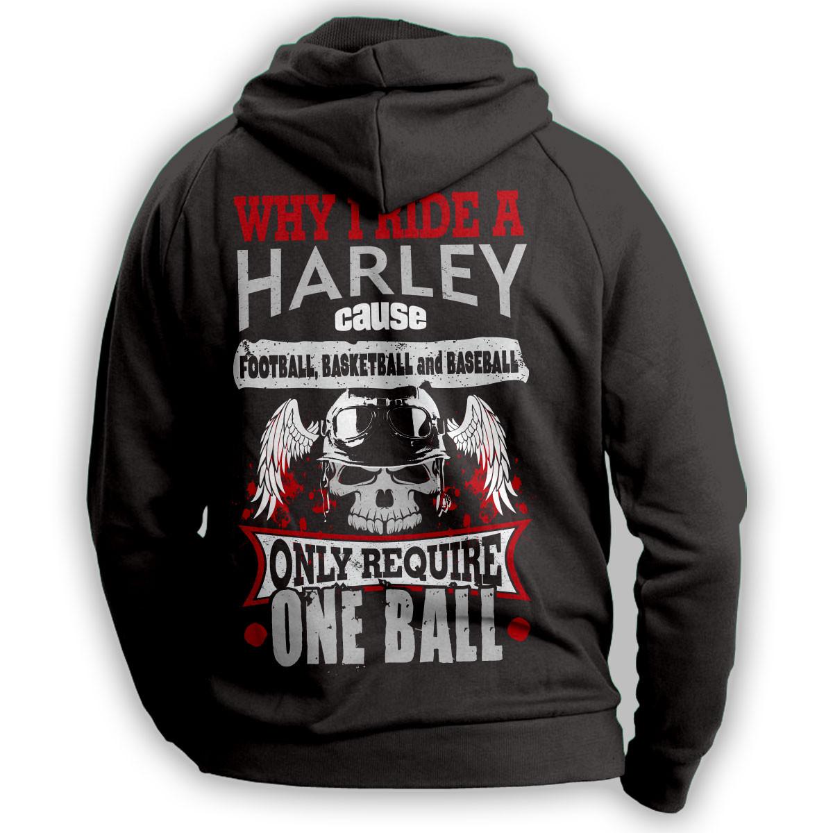 """""""Why I Ride A Harley..."""" Hoodie"""