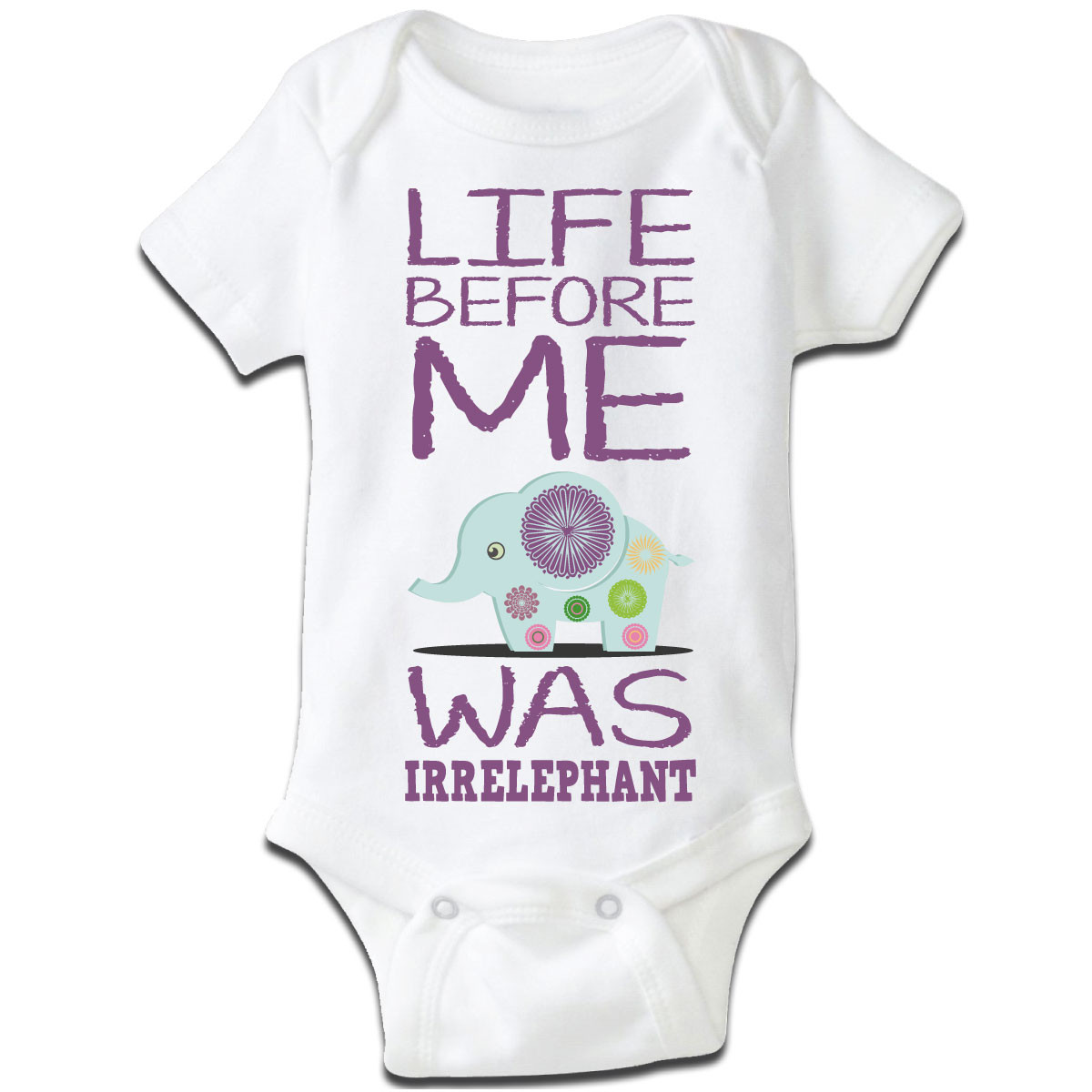 """Life Before Me Was Irrelephant"" Baby Grow"